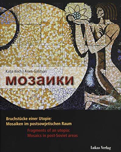 Mosaiki: Bruchstücke einer Utopie: Mosaiken im postsowjetischen Raum / Fragments of an utopia: Mosaics in post Soviet areas
