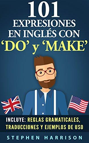 101 Expresiones en Inglés con 'Do' y 'Make' (101 Expresiones en Inglés con...)