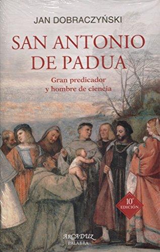 San Antonio de Padua. Gran predicador y hombre de ciencia (Arcaduz nº 60) por Jan Dobraczynski