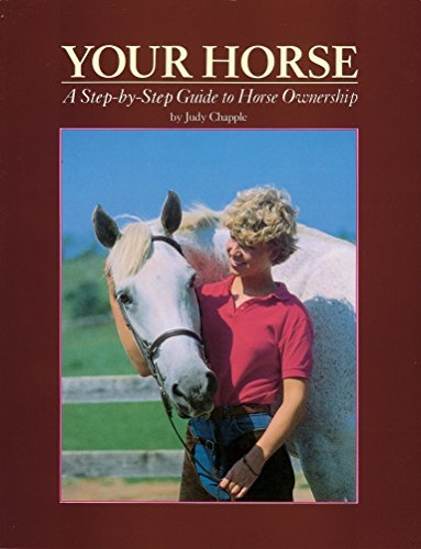 Your Horse (Step-By-Step Guide to Horse Ownership)