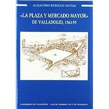 Plaza y Mercado Mayor de Valladolid, La. 1561-1595