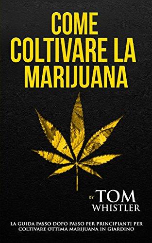 come coltivare la marijuana: la guida passo dopo passo per principianti per coltivare ottima marijuana in giardino