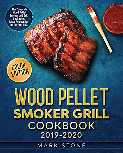 Wood Pellet Smoker Grill Cookbook 2019-2020: The Complete Wood Pellet Smoker and Grill Cookbook. Tasty Recipes for the Perfect BBQ. (Color Edition) (English Edition)
