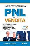 Scarica Libro PNL per la vendita Tecniche e strategie di programmazione neuro linguistica apllicata alla vendita e al business (PDF,EPUB,MOBI) Online Italiano Gratis