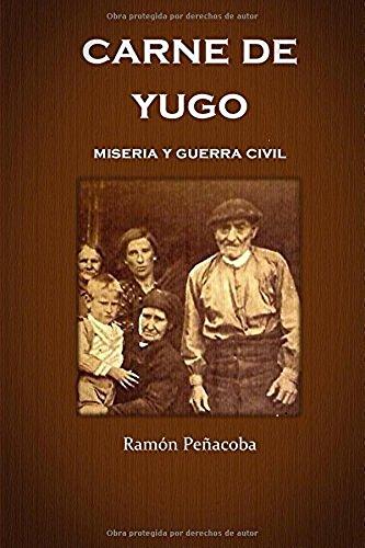 Carne de yugo: guerra civil y miseria (La España del ayer nº 1) por Ramón Peñacoba