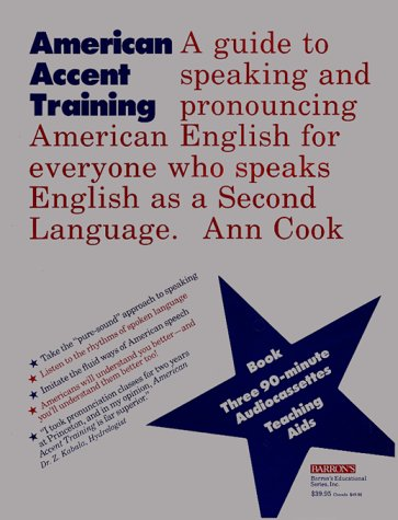 American Accent Training: A Guide to Speaking and Pronouncing American English for Anyone Who Speaks English As a Second Language