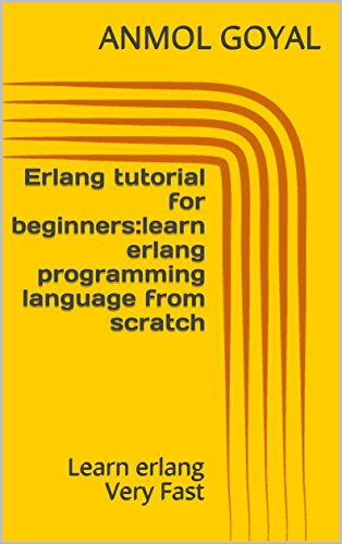 Erlang tutorial for beginners:learn erlang programming language from scratch: Learn erlang Very Fast