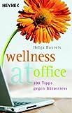 Wellness at office: 100 Tipps gegen Bürostress