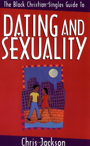 Black Christian Singles Guide To Dating And Sexuality The