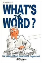 What's The Word. Pour assimiler 1000 mots et expressions de l'anglais courant (niveau lycée)