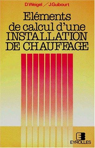 ELEMENTS DE CALCUL D'UNE INSTALLATION DE CHAUFFAGE. 11ème édition entièrement refondue 1988