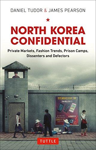 North Korea Confidential: Private Markets, Fashion Trends, Prison Camps, Dissenters and Defectors por Daniel Tudor