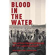 Blood in the Water: The Attica Prison Uprising of 1971 and Its Legacy