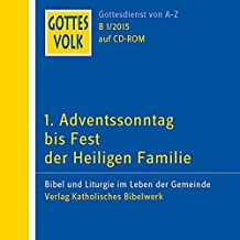 Gottes Volk LJ B1/2015 CD-ROM: 1. Adventssonntag bis Fest der Heiligen Familie