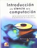 Introduccion A La Ciencia De La Computacion: De La Manipulacion De Datos A La Teoria De La Computacion