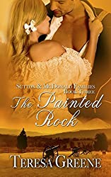 The Painted Rock (Sutton and MacDonald Family Series Book Three) by Teresa Greene (2014-02-22)