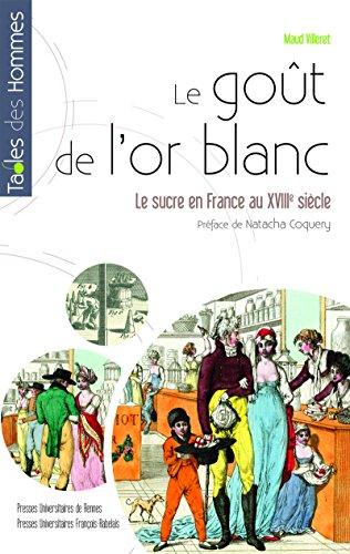 Le goût de l'or blanc: Le sucre en France au XVIIIe siècle. Préface de Natacha Coquery