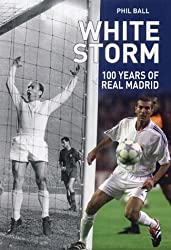 White Storm: 100 Years Of Real Madrid