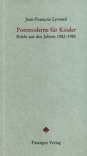 Postmoderne für Kinder: Briefe aus den Jahren 1982-1985 (Passagen Forum)
