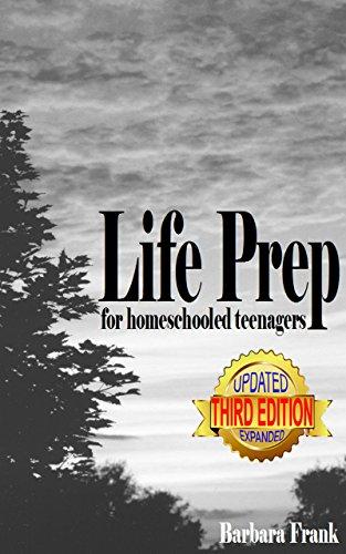 Life Prep for Homeschooled Teenagers, Third Edition (English Edition)