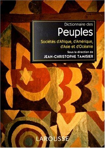 DICTIONNAIRE DES PEUPLES. Sociétés d'Afrique, d'Amérique, d'Asie et d'Océanie par Collectif, Jean-Christophe Tamisier