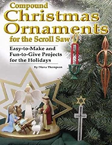 Compound Christmas Ornaments for the Scroll Saw: Easy-to-make and Fun-to-give Projects for the Holidays