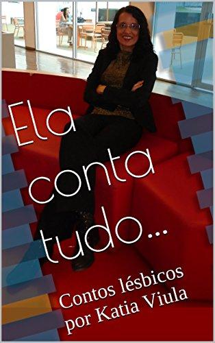 Ela conta tudo...: Contos lésbicos por Katia Viula (Portuguese ...
