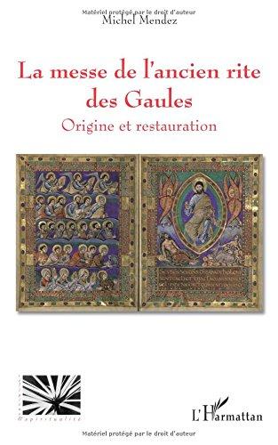 La messe de l'ancien rite des Gaules : Origine et restauration