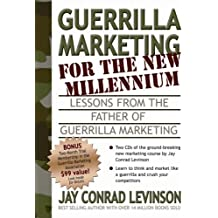 Guerrilla Marketing for the New Millennium: Lessons from the Father of Guerrilla Marketing (Guerilla Marketing)