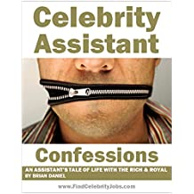 Celebrity Assistant Confessions: An Assistant's Tale of Life with the Rich & Royal (English Edition)