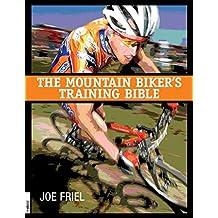 The Mountain Biker's Training Bible by Friel, Joe (2000) Paperback