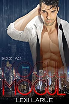 Mogul Book Two: A Billionaire Romance (Contemporary New Adult Romance) (The Mogul Series 2) by [Larue, Lexi]