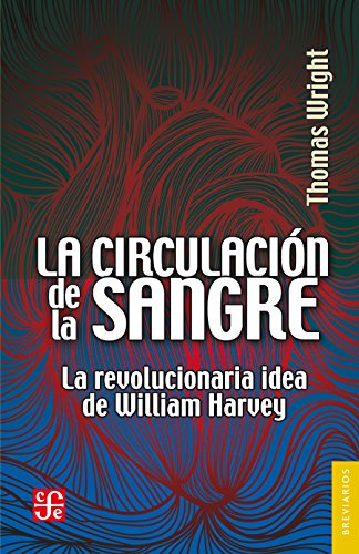 Descargar Libro La circulación de la sangre. La revolucionaria idea de William Harvey de Thomas Wright