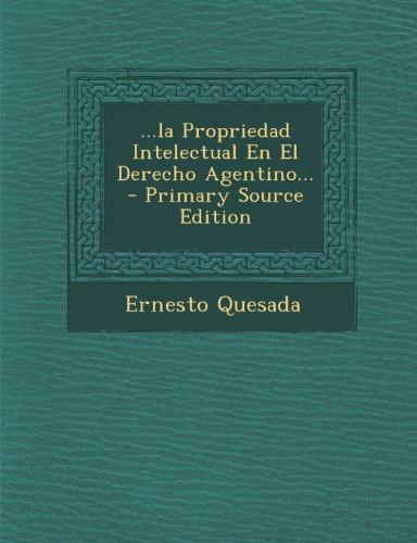 ...La Propriedad Intelectual En El Derecho Agentino... - Primary Source Edition