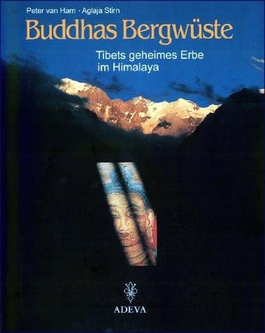 Buddhas Bergwüste. Tibets geheimes Erbe im Himalaya