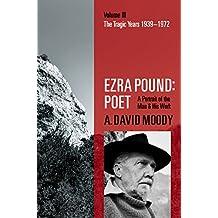 Ezra Pound: Poet: Volume III: The Tragic Years 1939-1972 (English Edition)