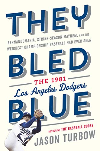 They Bled Blue: Fernandomania, Strike-Season Mayhem, and the Weirdest Championship Baseball Had Ever Seen: The 1981 Los Angeles Dodgers (English Edition)