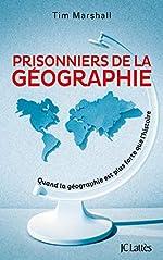 Prisonniers de la géographie - Quand la géographie est plus forte que l'histoire de Tim Marshall