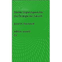 Stabile Ungleichgewichte: Die Ökologie der Zukunft (edition unseld)