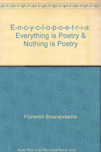 E-n-c-y-c-l-o-p-o-e-t-r-i-a: Everything is Poetry & Nothing is Poetry