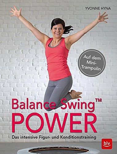 Balance Swing™ Power: Das intensive Figur- und Konditionstraining Auf dem Mini-Trampolin