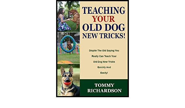 Teaching your old dog new tricks dispite the old saying you dispite the old saying you really can teach your old dog new tricks quickly and easily the pet care series book 4 ebook tommy richardson amazon fandeluxe Epub