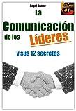 La Comunicación de los Líderes: y sus 12 secretos (Serie Líderes nº 1)
