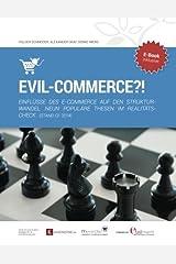 Evil-Commerce: Einflüsse des E-Commerce auf den Strukturwandel. NEUN POPULÄRE THESEN IM REALITÄTSCHECK Taschenbuch