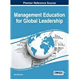 Management Education for Global Leadership (Advances in Human Resources Management and Organizational Development)