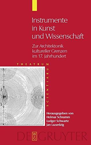 Theatrum Scientiarum: Instrumente in Kunst und Wissenschaft: Zur Architektonik kultureller Grenzen im 17. Jahrhundert