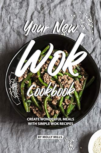 Your New Wok Cookbook: Create Wonderful Meals With Simple Wok Recipes (English Edition) - Circulon Wok
