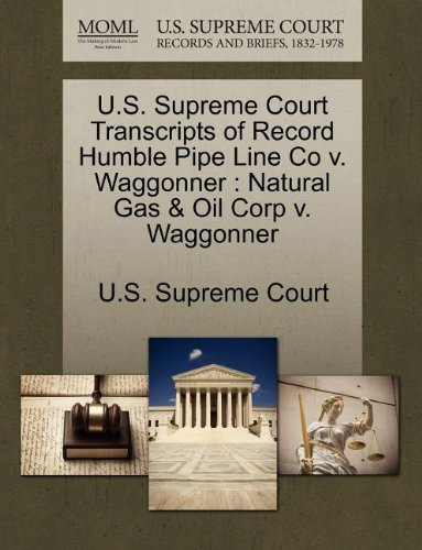 U.S. Supreme Court Transcripts of Record Humble Pipe Line Co v. Waggonner: Natural Gas & Oil Corp v. Waggonner
