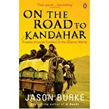 [(On the Road to Kandahar: Travels Through Conflict in the Islamic World)] [by: Jason Burke]
