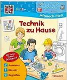 WAS IST WAS Junior Mitmachheft Technik zu Hause: Spiele, Rätsel, Sticker (WAS IST WAS Junior Mitmach-Hefte)